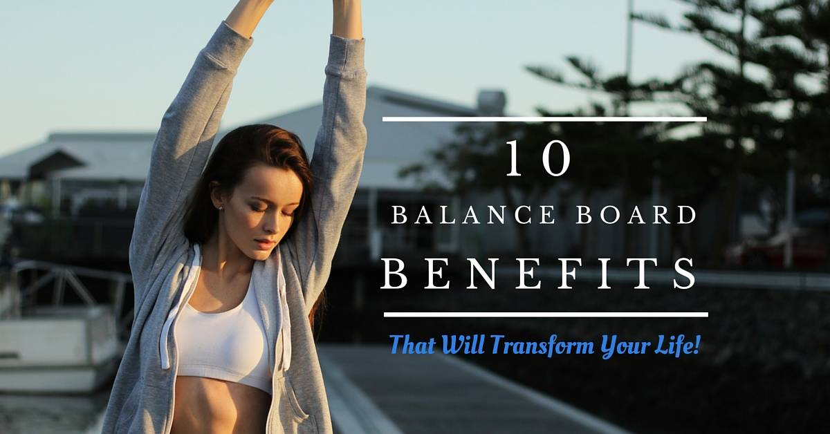 10 Balance Board Benefits That Will Transform Your Life