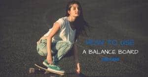 How To Use a Balance Board Like a Pro