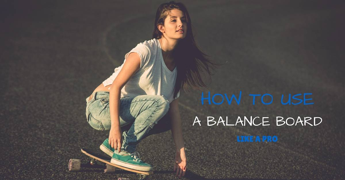 How To Use a Balance Board Like a Pro