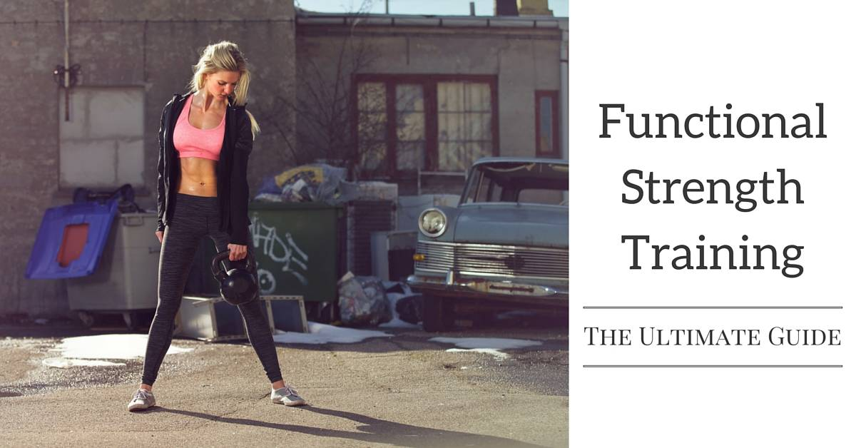 Functional Strength Training: The Ultimate Guide