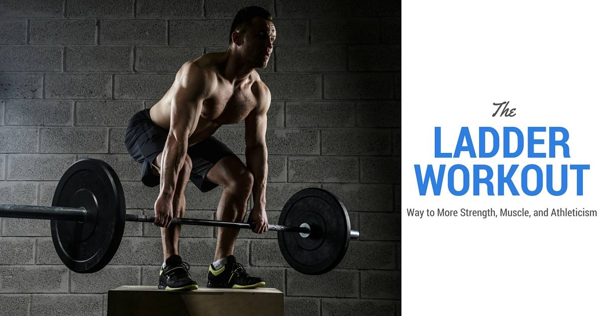 The Ladder Workout Way to More Strength, Muscle, and Athleticism