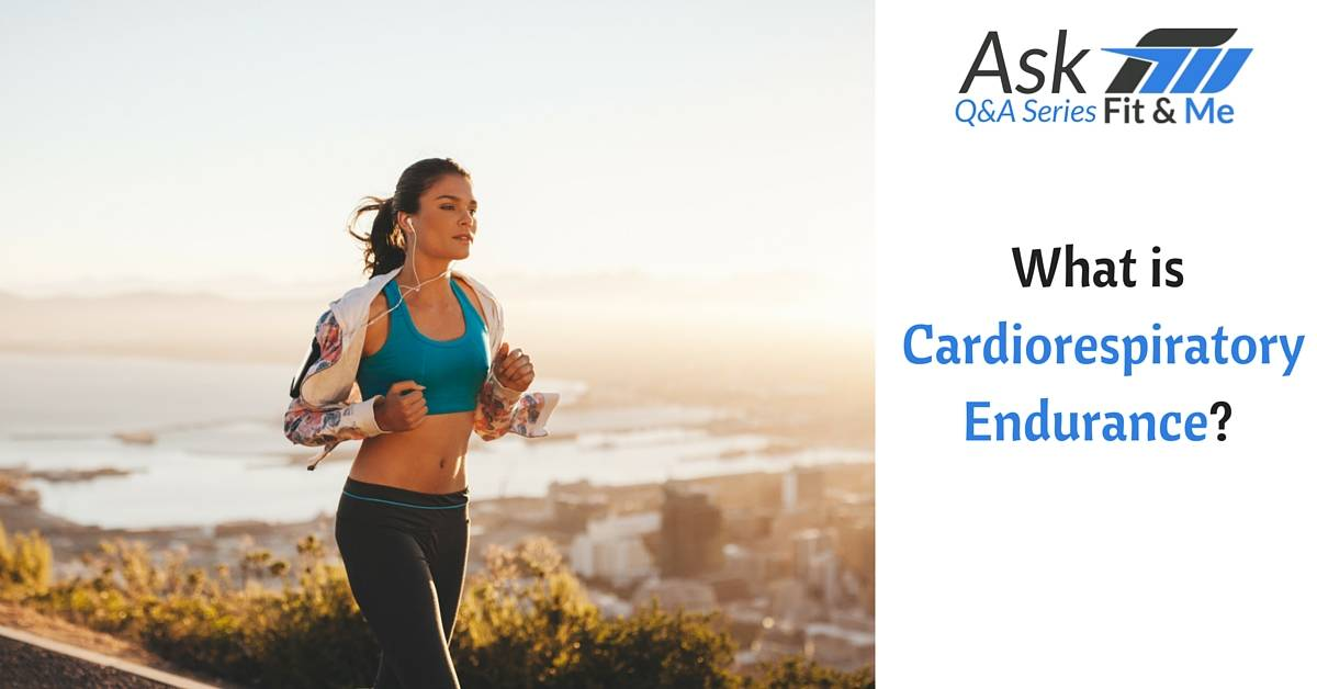 What is Cardiorespiratory Endurance?