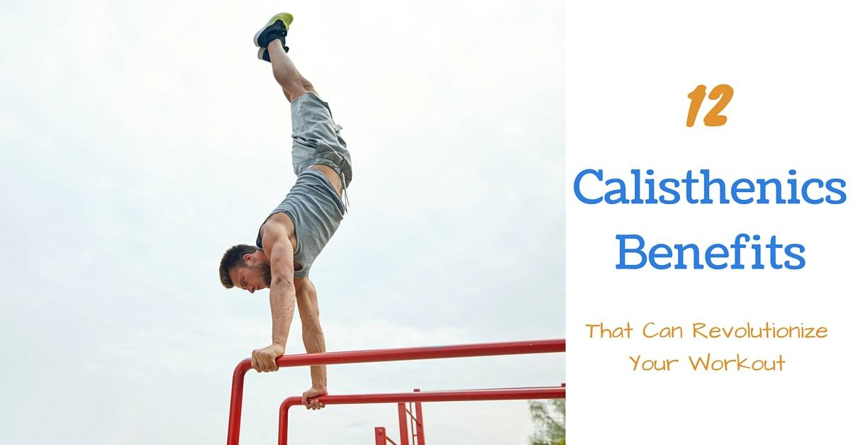 12 Calisthenics Benefits That Can Revolutionize Your Workout