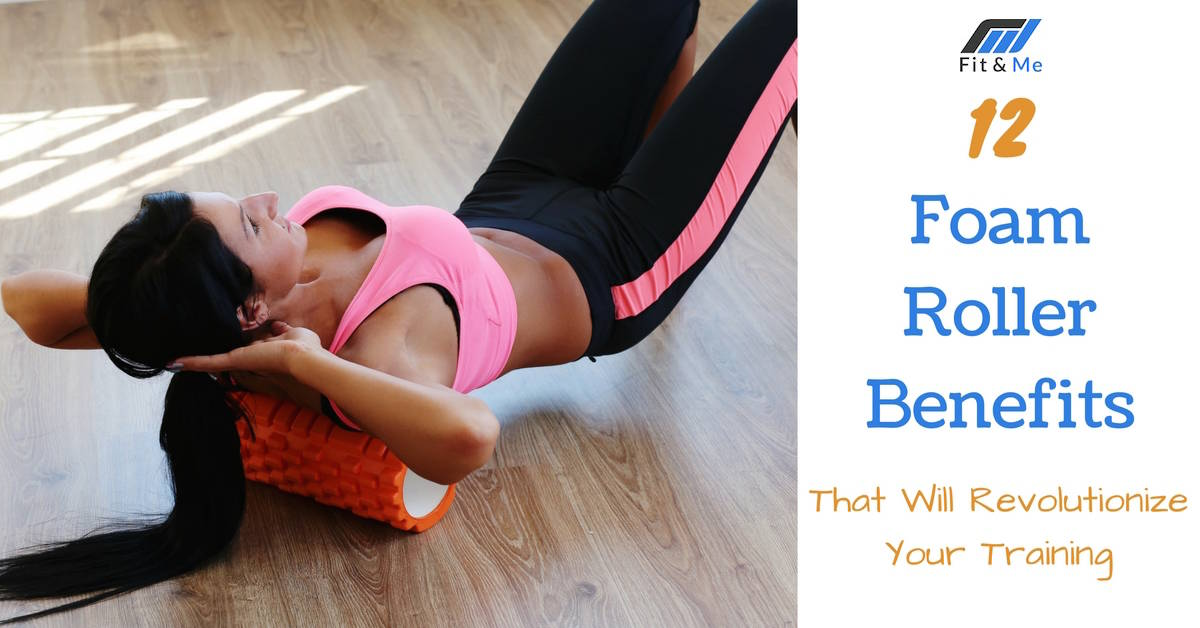 12 Foam Roller Benefits That Will Revolutionize Your Training