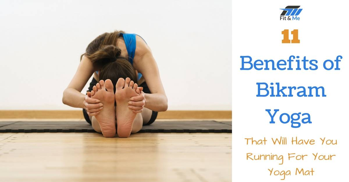 11 Benefits of Bikram Yoga That Will Have You Running For Your Yoga Mat
