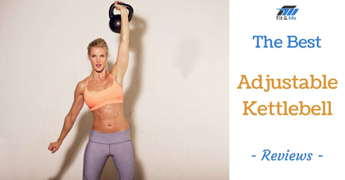 What Is The Best Adjustable Kettlebell [Reviews 2017]