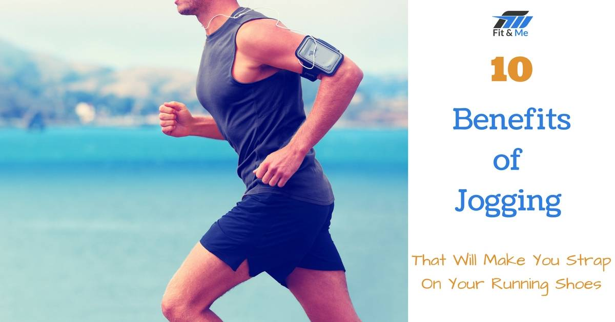 10 Benefits of Jogging That Will Make You Strap On Your Running Shoes