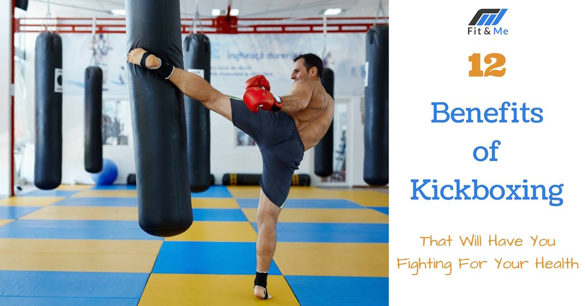12 Benefits of Kickboxing That Will Have You Fighting For Your Health