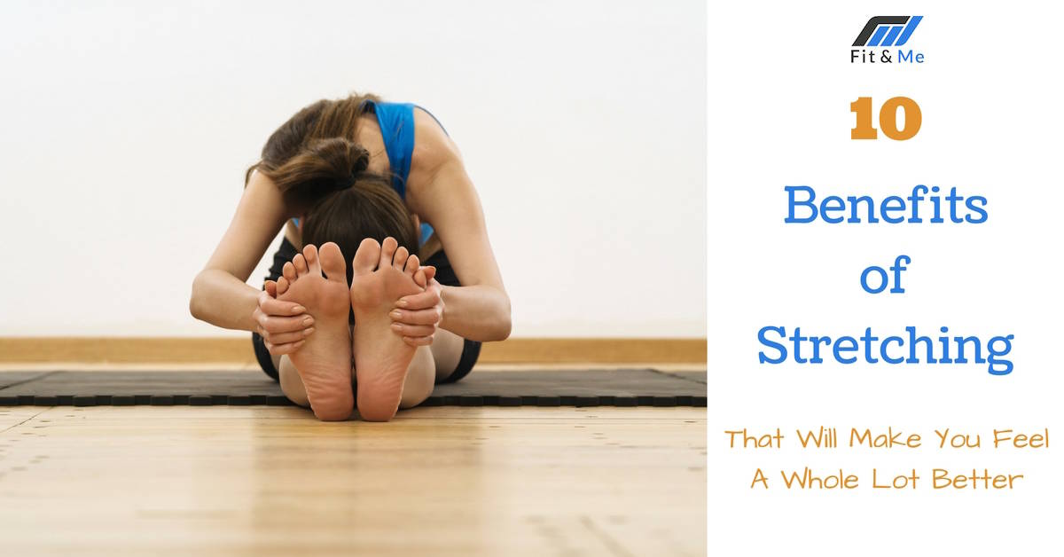 10 Benefits of Stretching That Will Make You Feel A Whole Lot Better