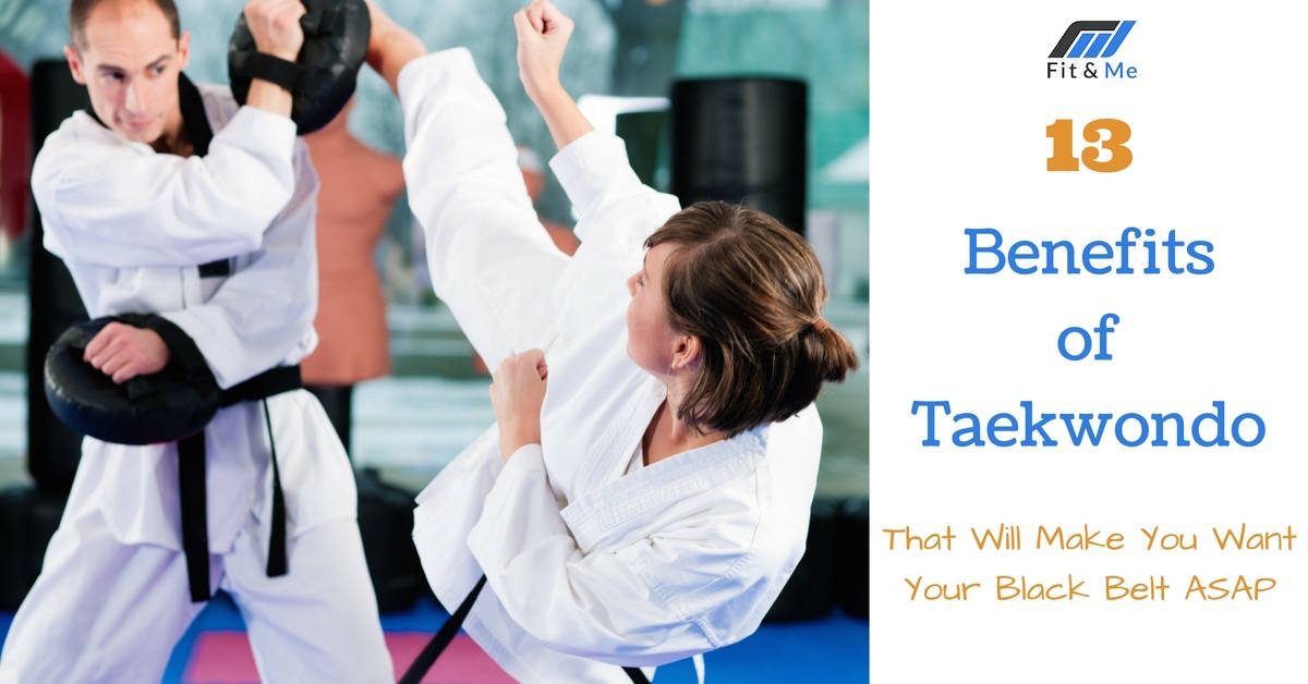 13 Benefits of Taekwondo That Will Make You Want Your Black Belt ASAP