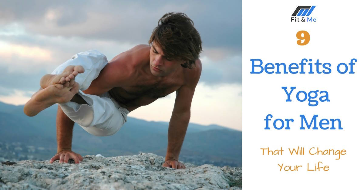 9 Benefits of Yoga for Men That Will Change Your Life