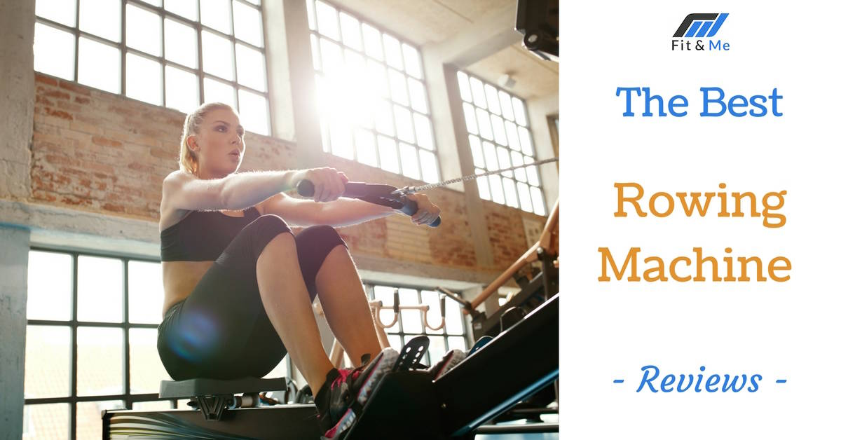 What Is The Best Rowing Machine [Reviews 2017]