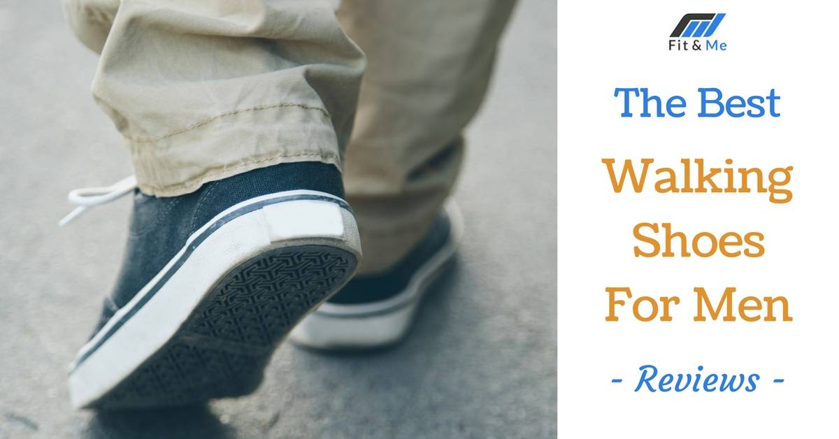 What Are The Best Walking Shoes For Men [Reviews 2017]