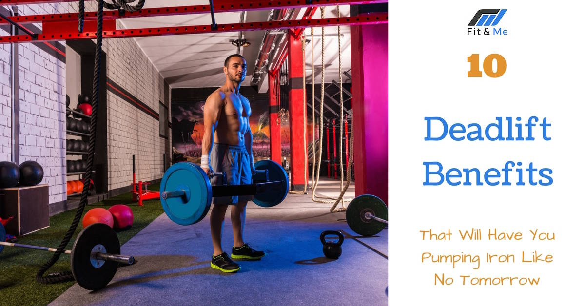 10 Deadlift Benefits That Will Have You Pumping Iron Like No Tomorrow