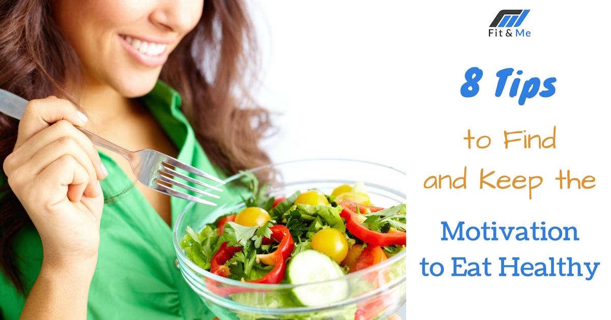 8 Tips to Find and Keep the Motivation to Eat Healthy