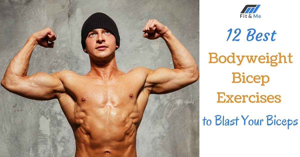 12 Best Bodyweight Bicep Exercises to Blast Your Biceps