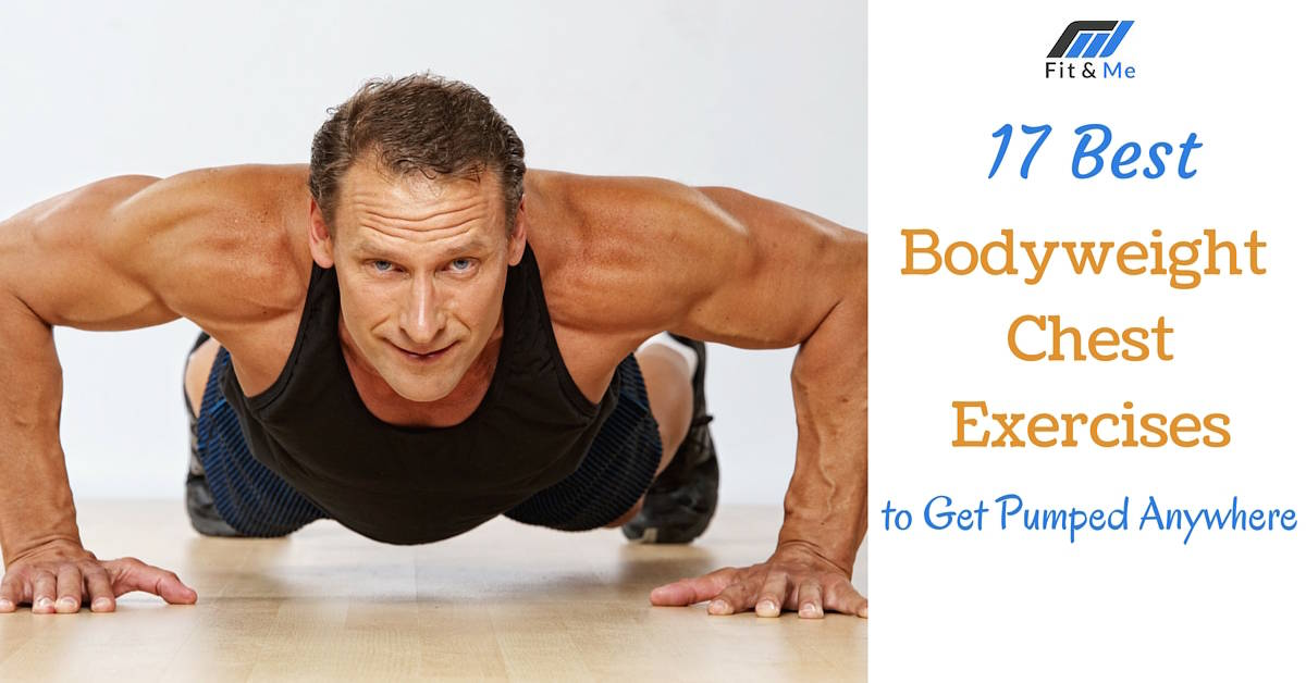 17 Best Bodyweight Chest Exercises to Get Pumped Anywhere