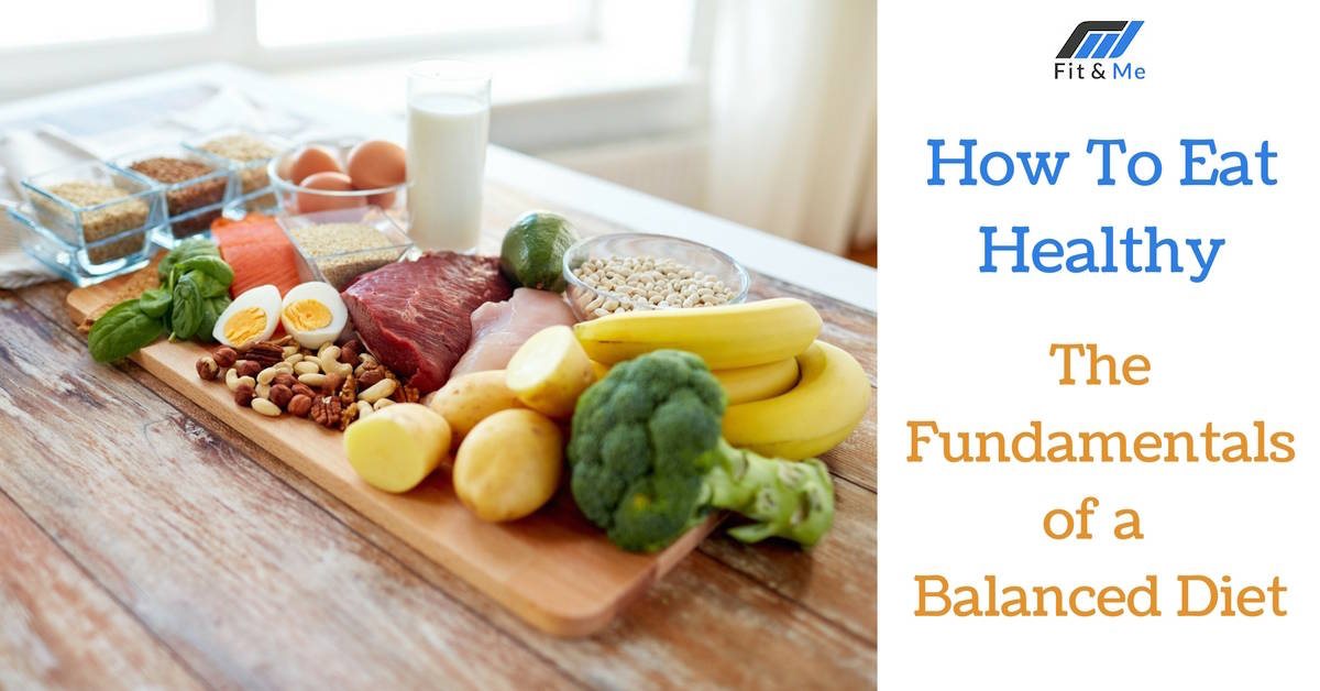 How To Eat Healthy: The Fundamentals Of A Balanced Diet